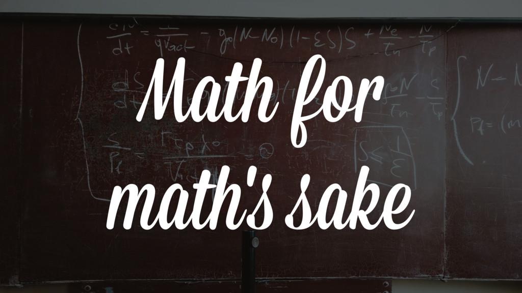 Math for math's sake