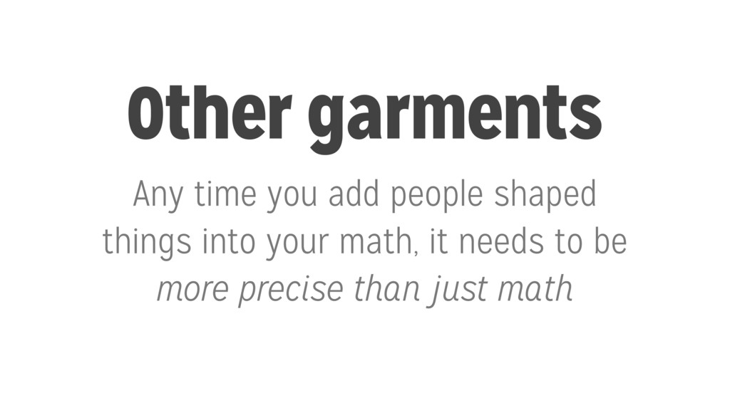 Other garments Any time you add people shaped t...