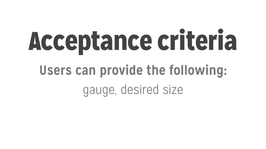 Acceptance criteria Users can provide the follo...