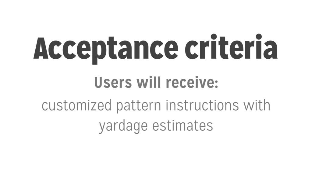 Acceptance criteria Users will receive: customi...