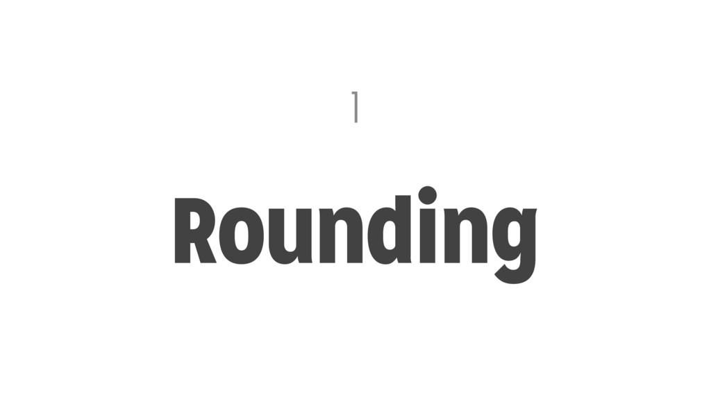 1 Rounding