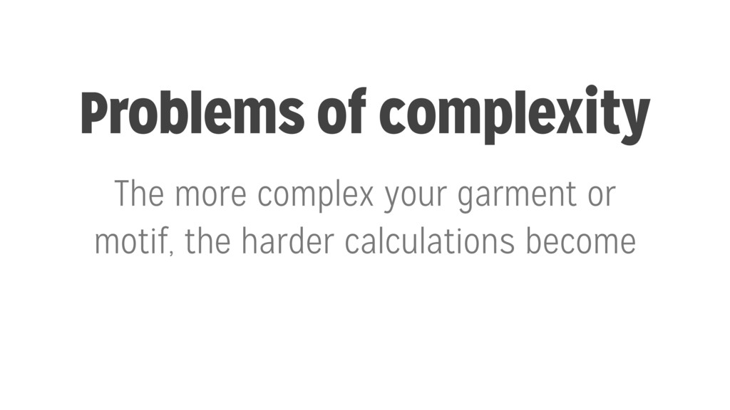 Problems of complexity The more complex your ga...
