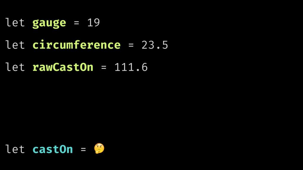 let gauge = 19 let circumference = 23.5 let raw...