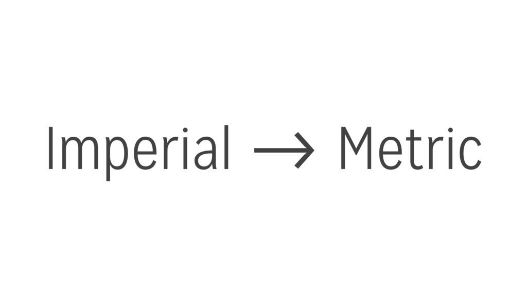 Imperial -> Metric