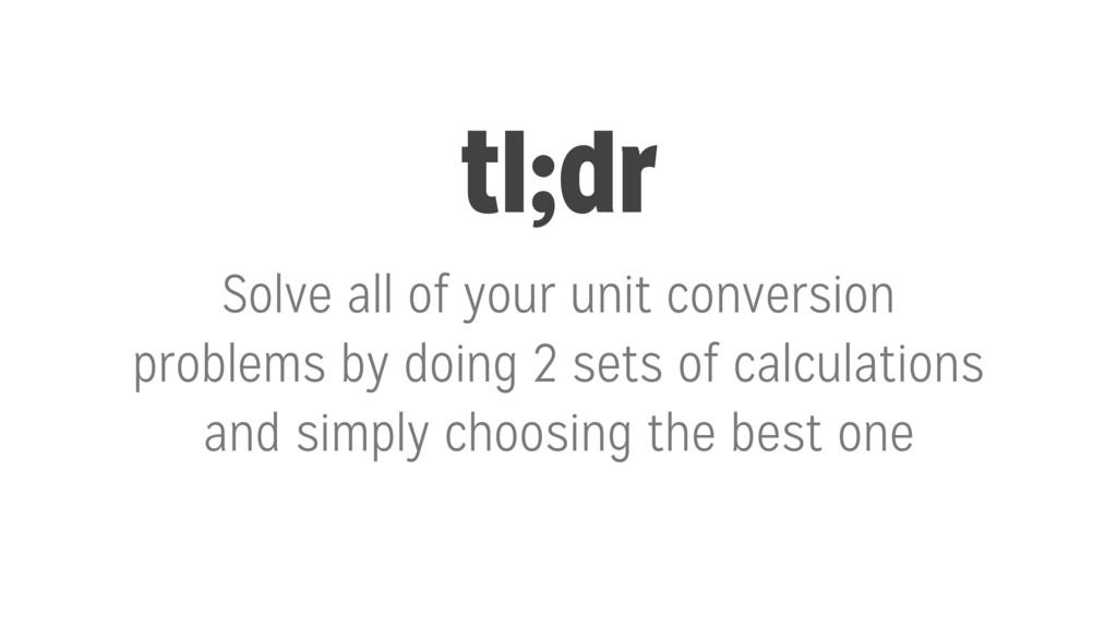 tl;dr Solve all of your unit conversion problem...