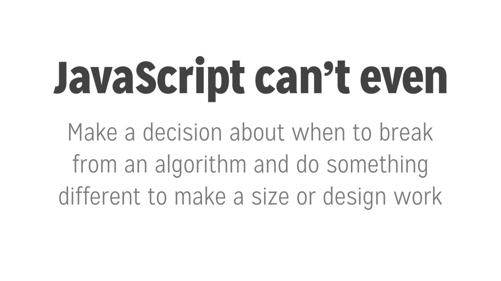 JavaScript can't even Make a decision about whe...