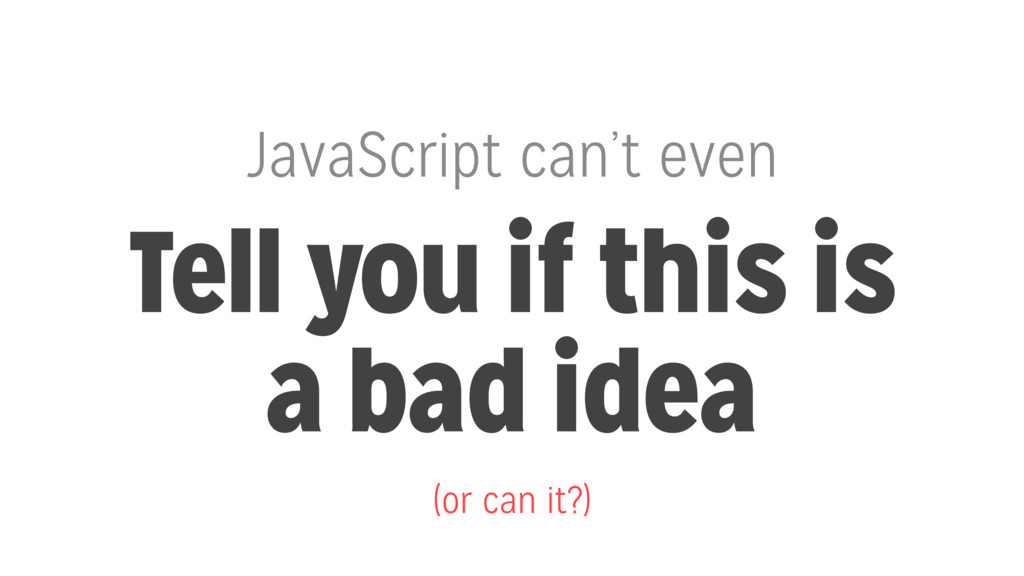 JavaScript can't even Tell you if this is a bad...