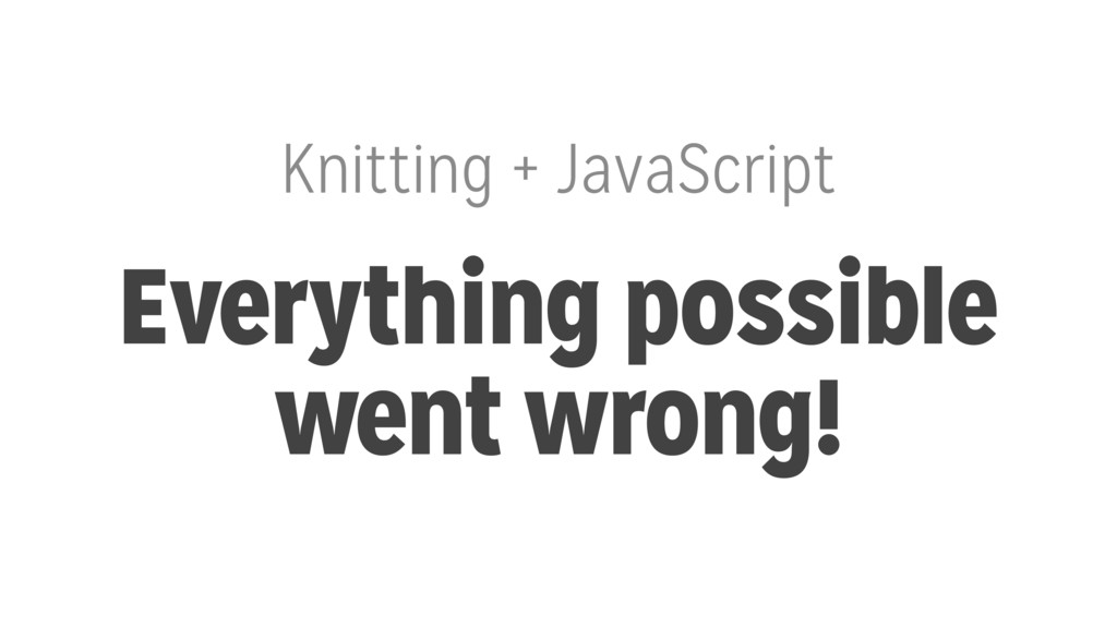 Knitting + JavaScript Everything possible went ...
