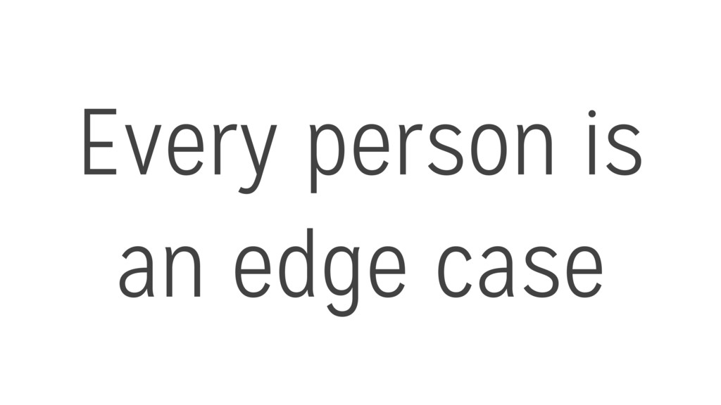 Every person is an edge case