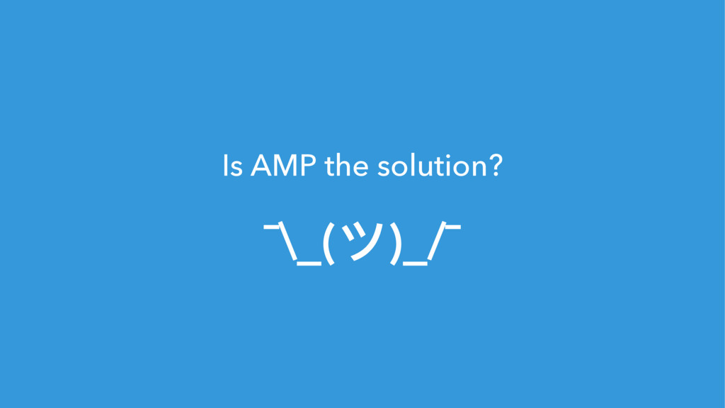 126 Is AMP the solution? ¯\_(ϑ)_/¯