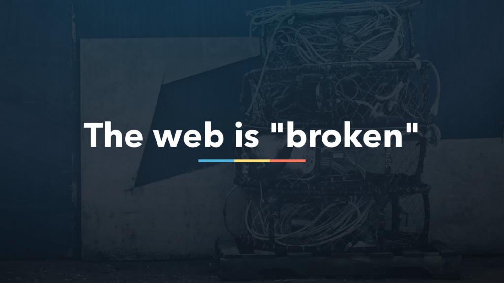"""15 The web is """"broken"""""""