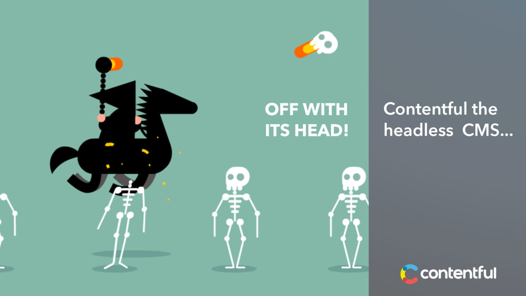 OFF WITH ITS HEAD! Contentful the headless CMS....