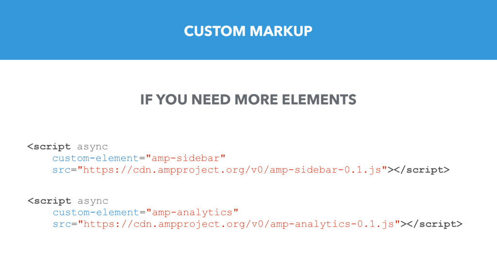 CUSTOM MARKUP IF YOU NEED MORE ELEMENTS <script...