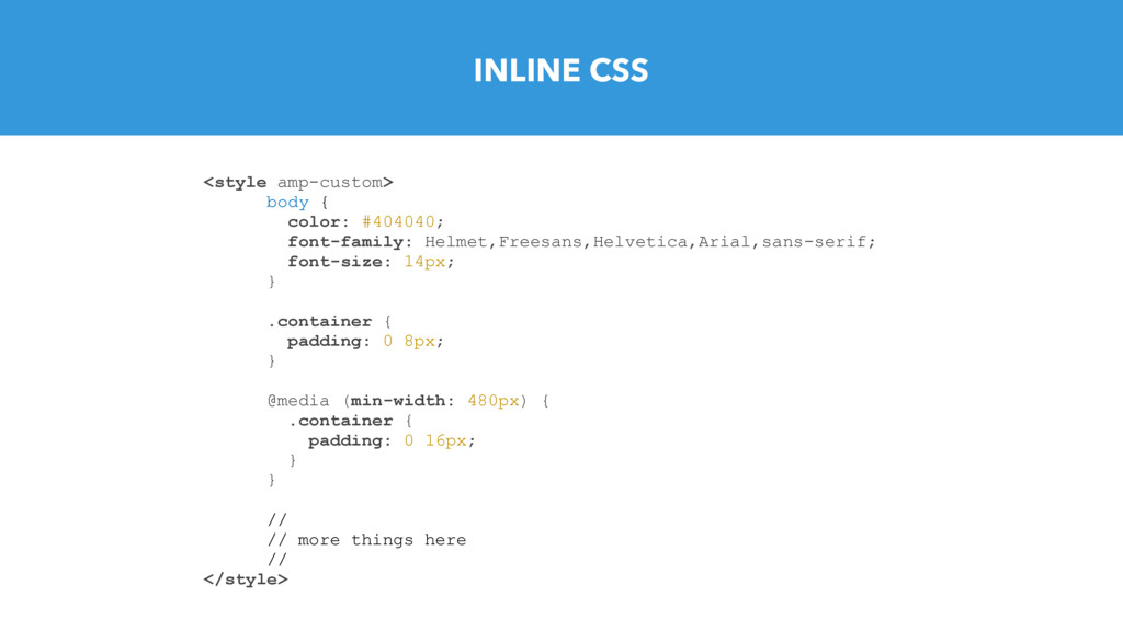 INLINE CSS <style amp-custom> body { color: #40...