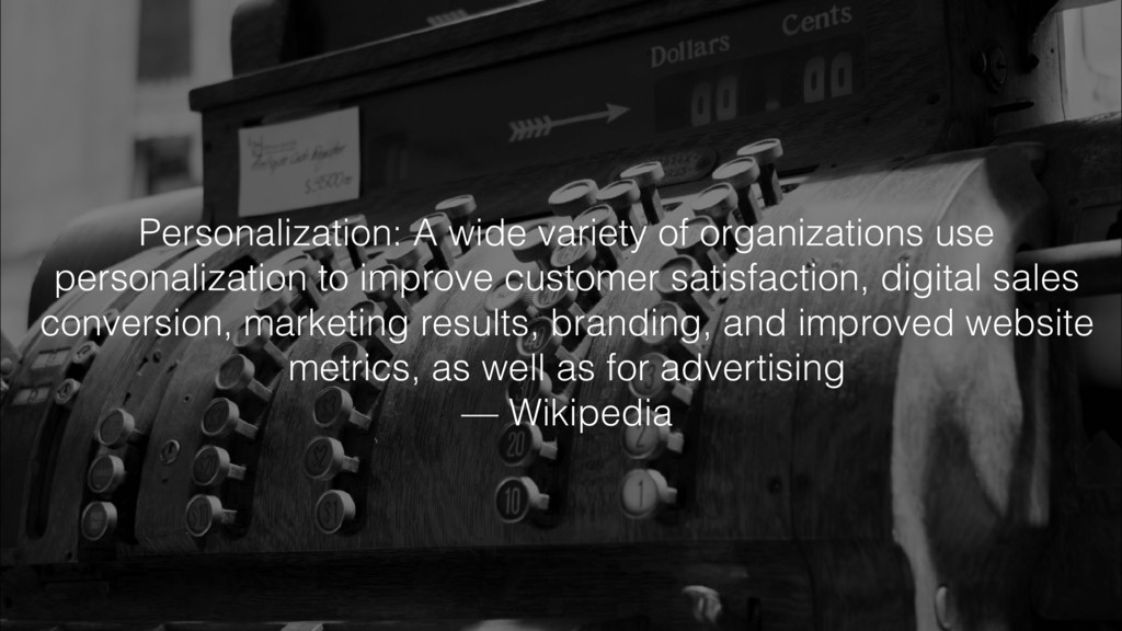 Personalization: A wide variety of organization...
