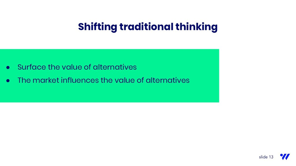 ● Surface the value of alternatives ● The marke...
