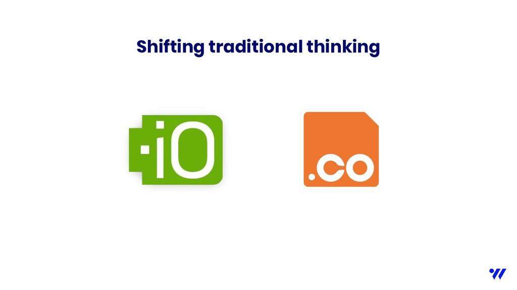Shifting traditional thinking