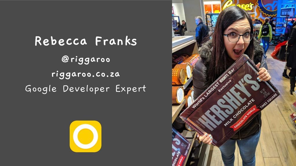 Rebecca Franks @riggaroo riggaroo.co.za Google ...