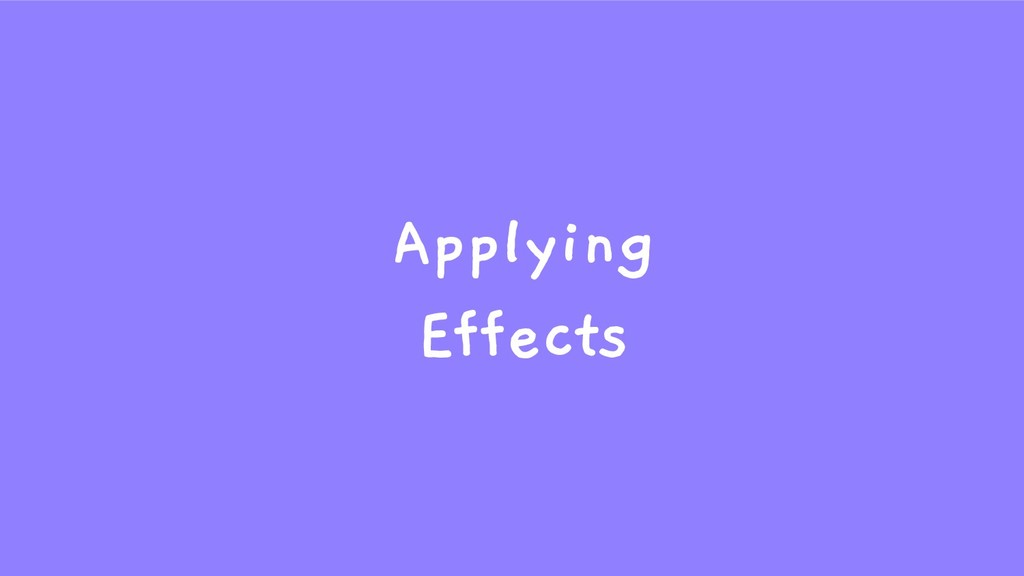 Applying Effects