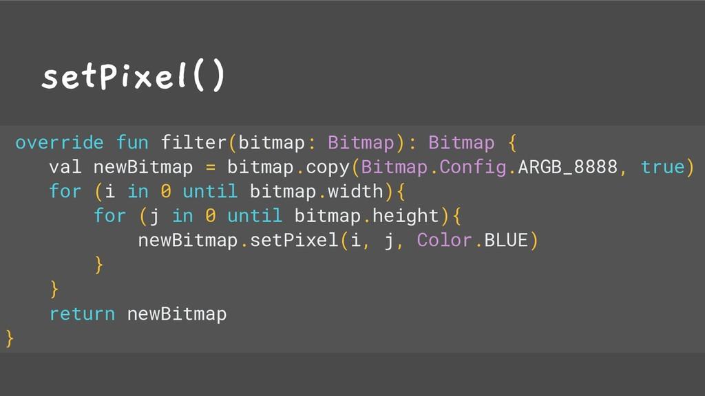 setPixel() override fun filter(bitmap: Bitmap):...