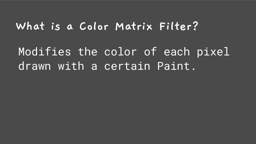 What is a Color Matrix Filter? Modifies the col...