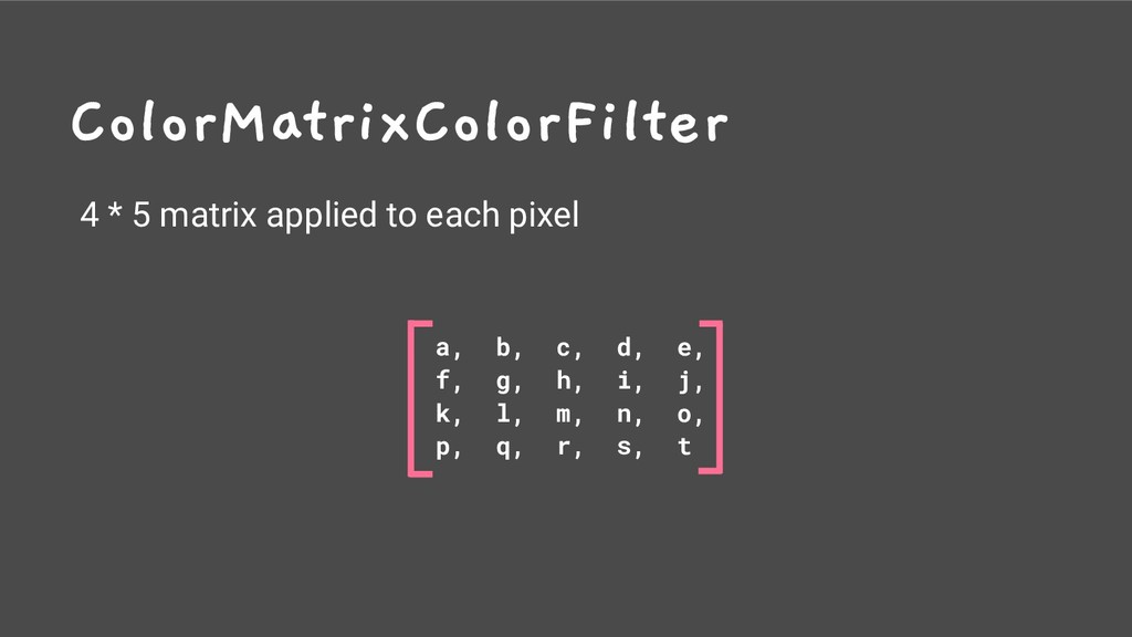 ColorMatrixColorFilter 4 * 5 matrix applied to ...