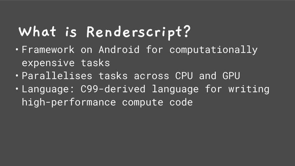 What is Renderscript? • Framework on Android fo...