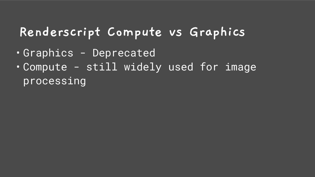 Renderscript Compute vs Graphics • Graphics - D...