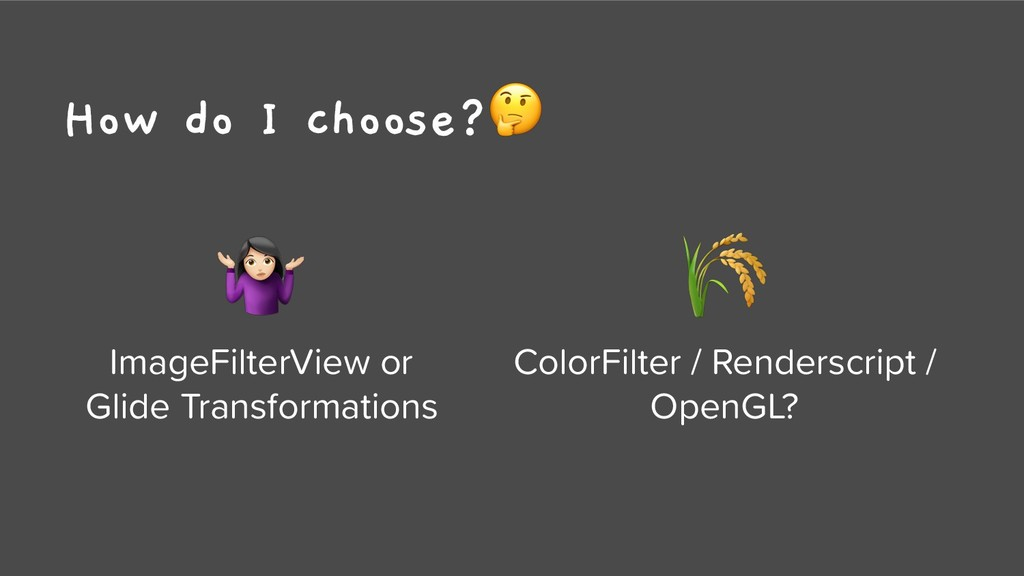 How do I choose?  ColorFilter / Renderscript / ...