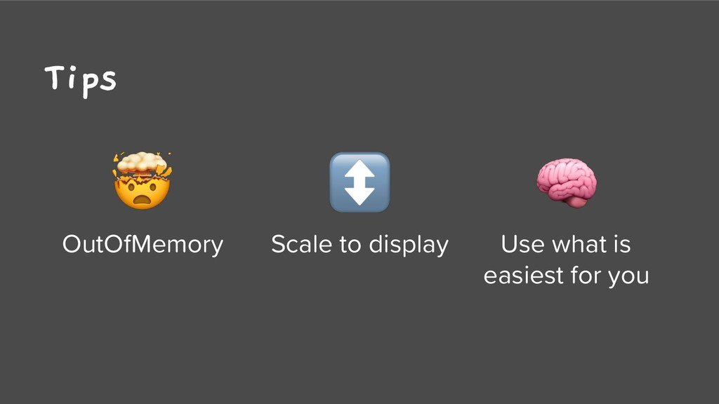 Tips  OutOfMemory ↕ Scale to display  Use what ...