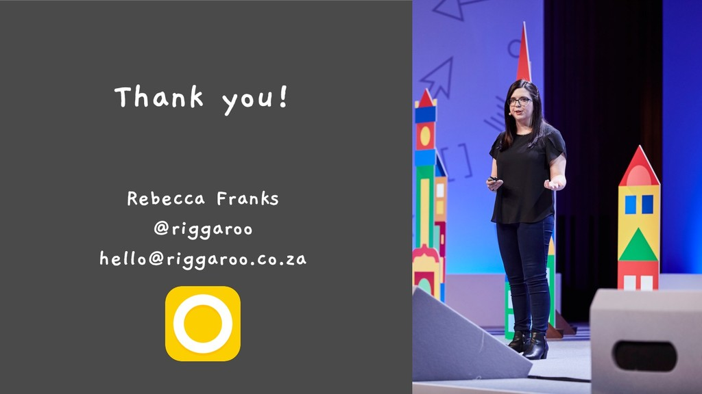 Thank you! Rebecca Franks @riggaroo hello@rigga...