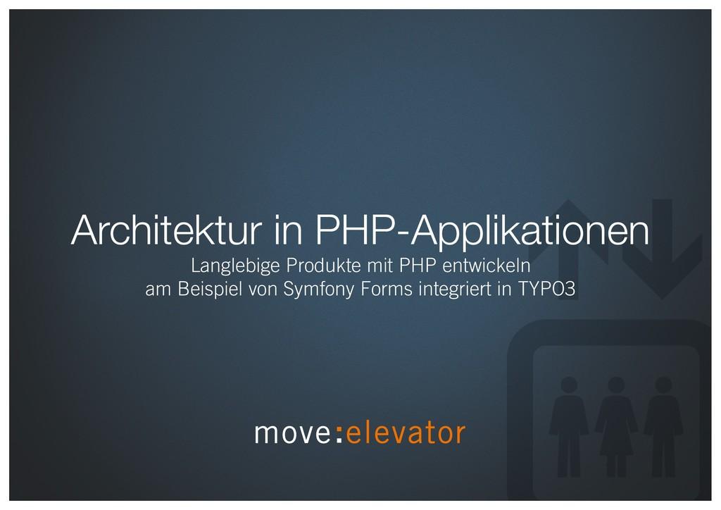 Architektur in PHP-Applikationen Langlebige Pro...