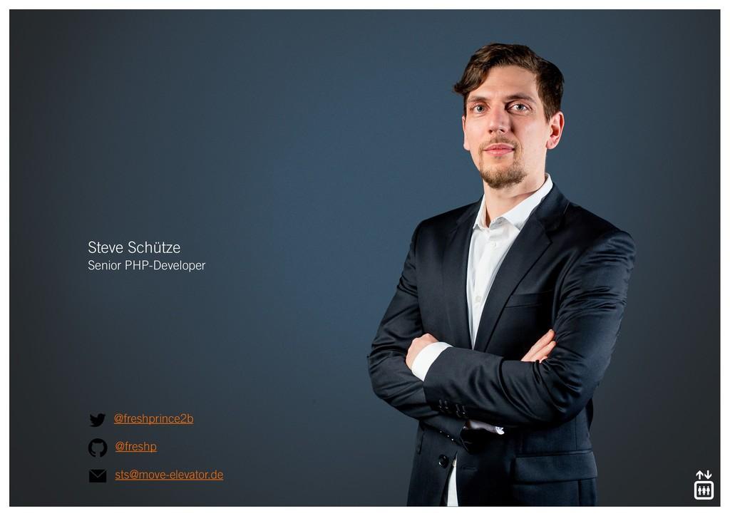 Steve Schütze Senior PHP-Developer @freshprince...