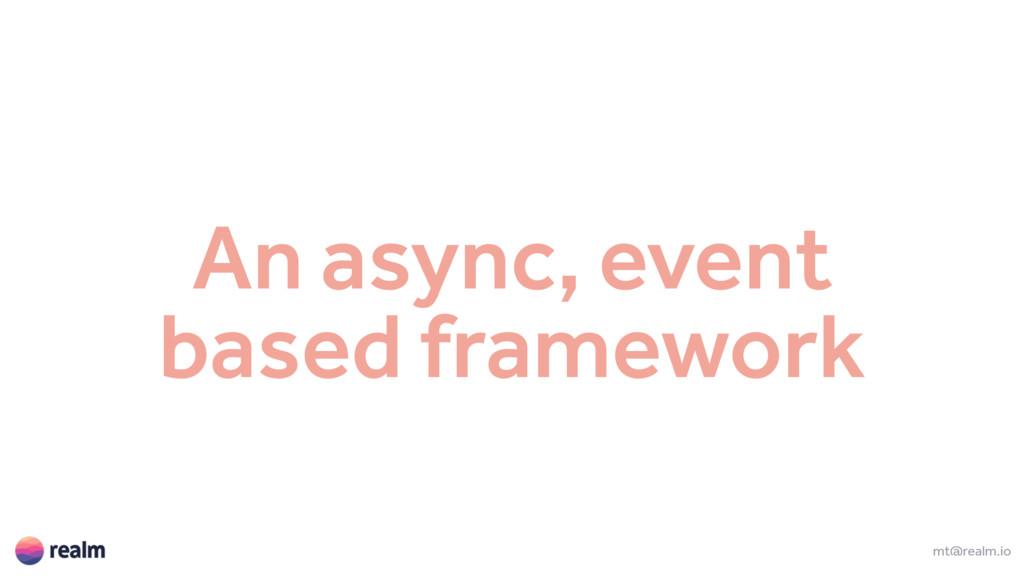 An async, event based framework mt@realm.io