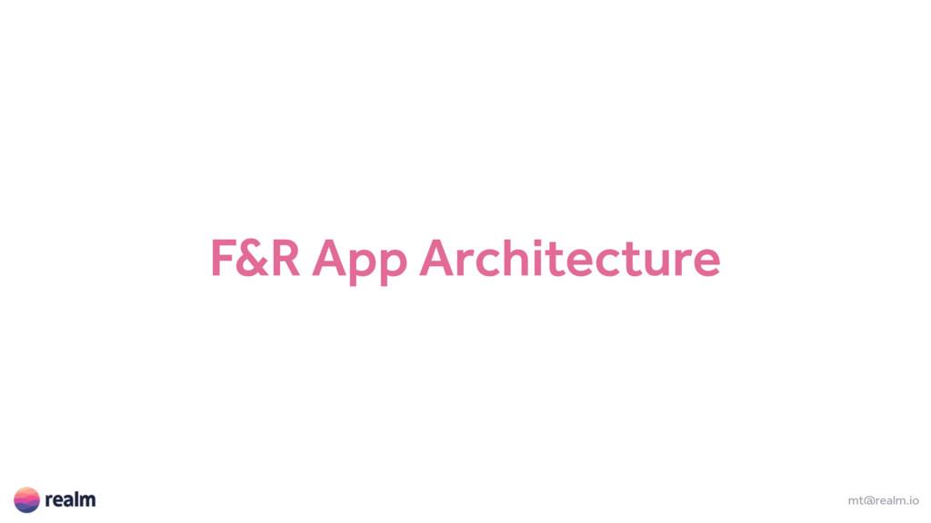 F&R App Architecture mt@realm.io