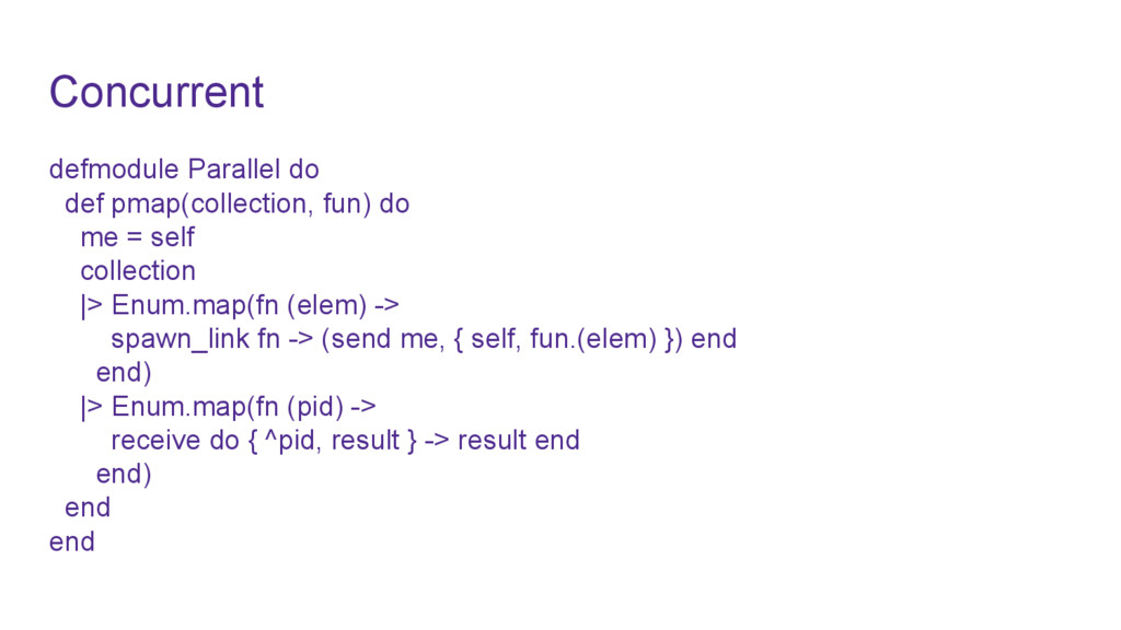 Concurrent defmodule Parallel do def pmap(colle...