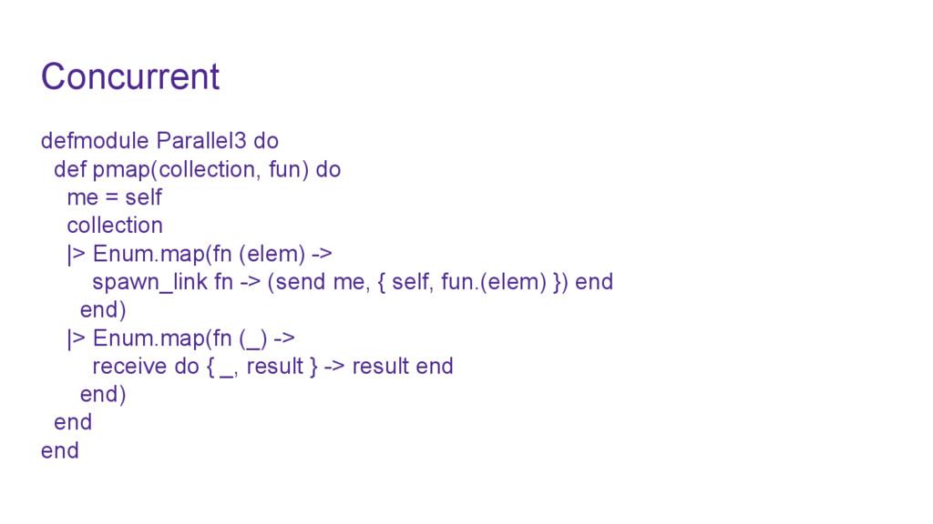Concurrent defmodule Parallel3 do def pmap(coll...