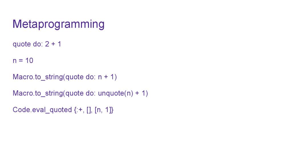 Metaprogramming quote do: 2 + 1 n = 10 Macro.to...