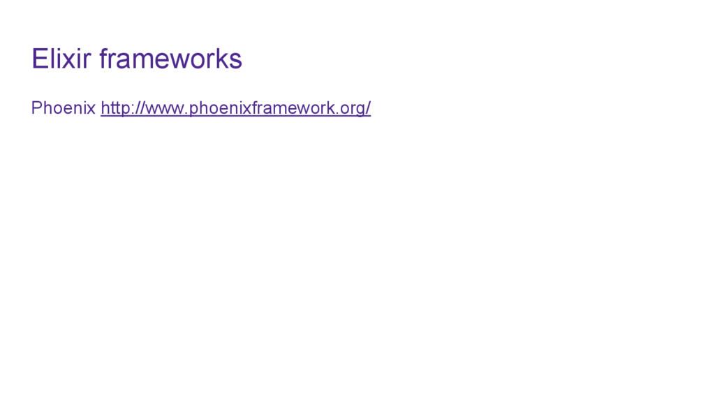 Elixir frameworks Phoenix http://www.phoenixfra...