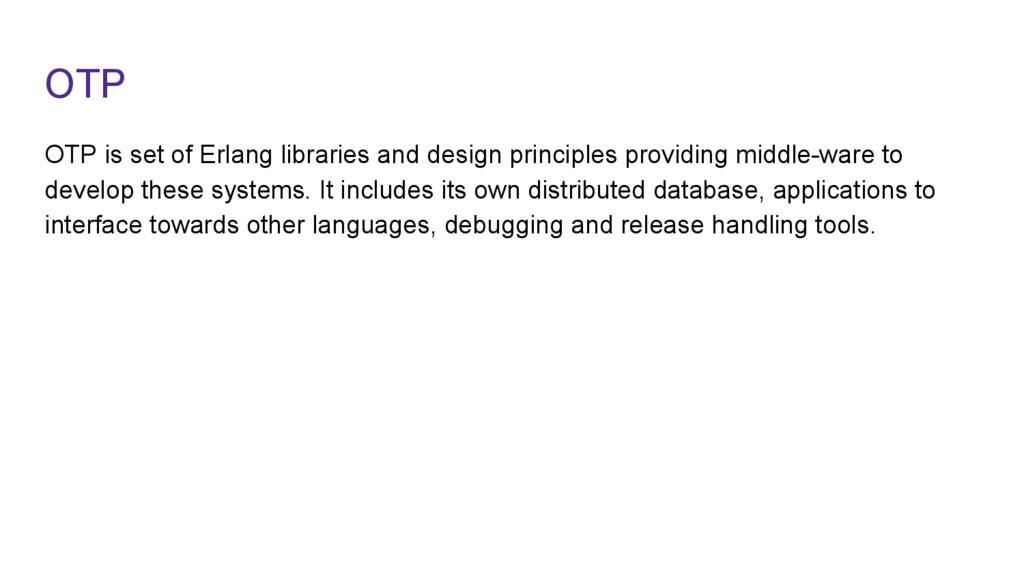 OTP OTP is set of Erlang libraries and design p...