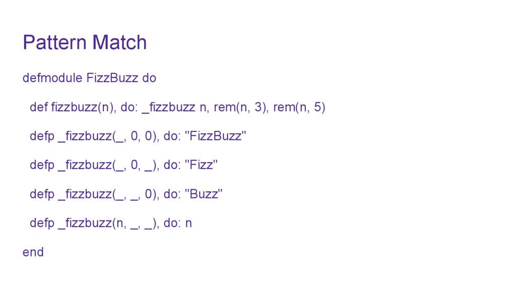 Pattern Match defmodule FizzBuzz do def fizzbuz...
