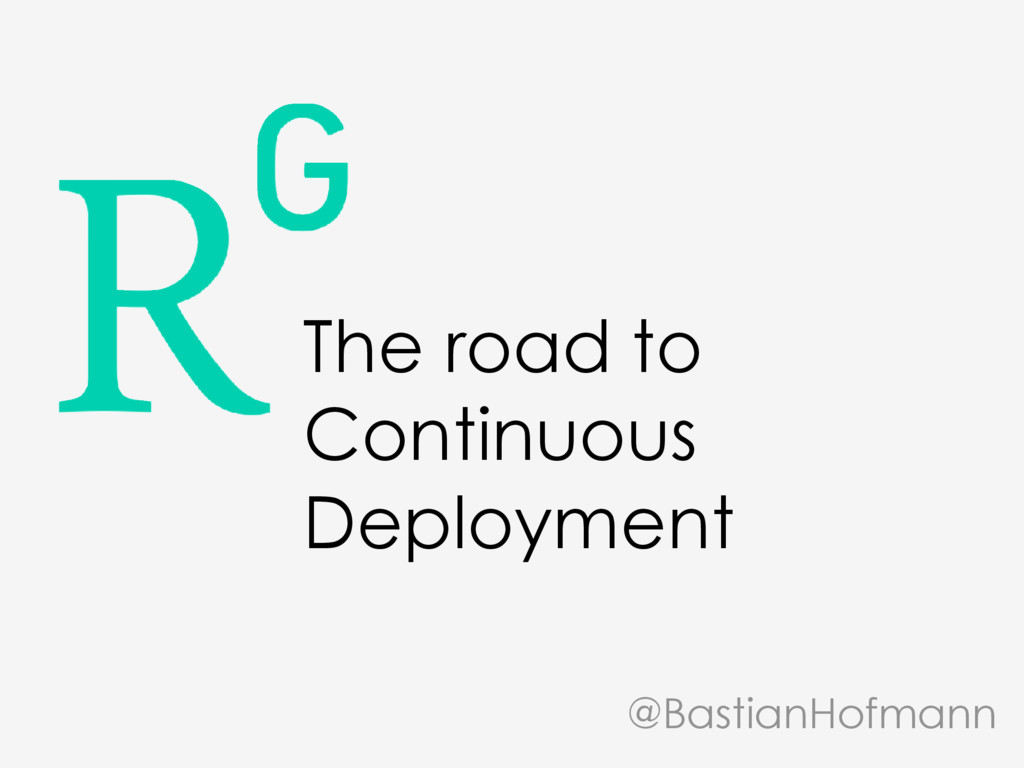 The road to Continuous Deployment @BastianHofma...