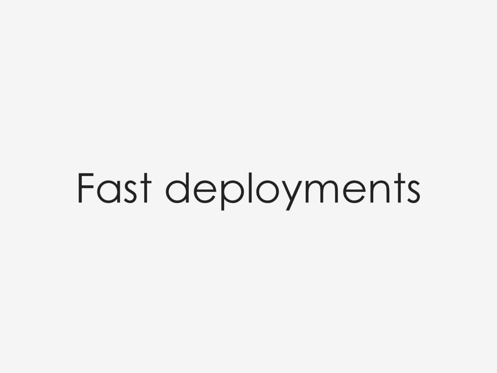 Fast deployments