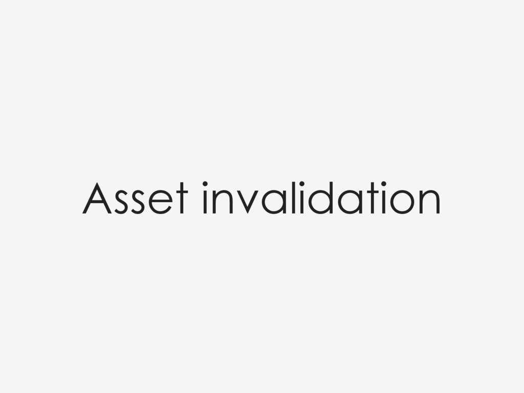 Asset invalidation