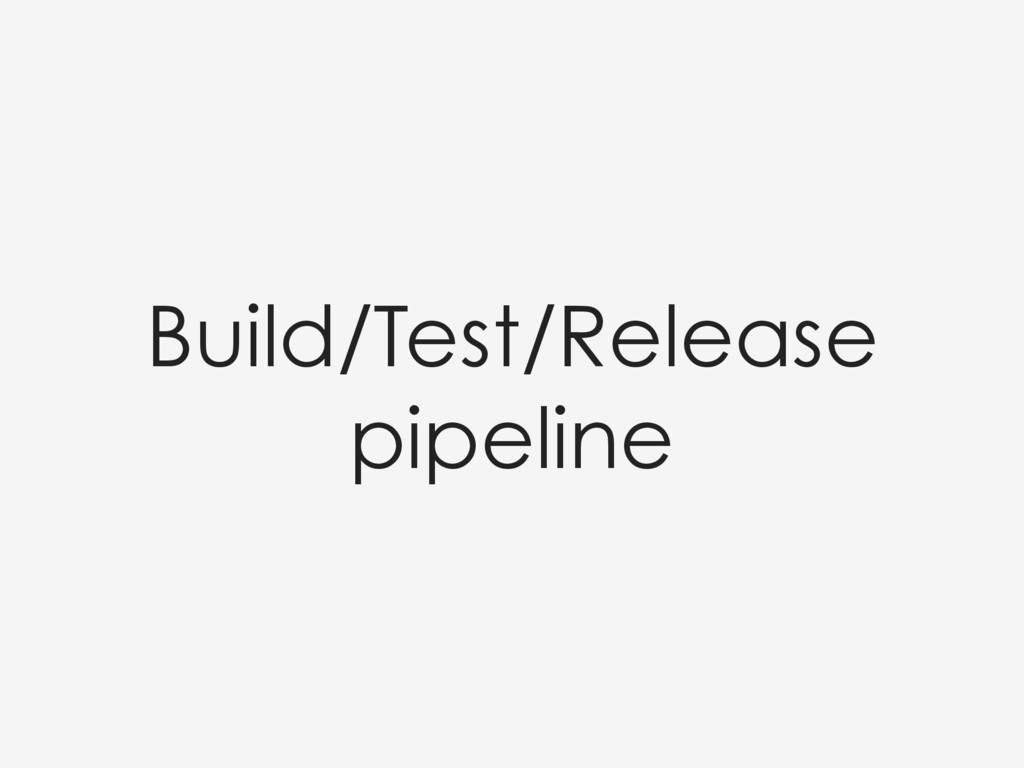 Build/Test/Release pipeline