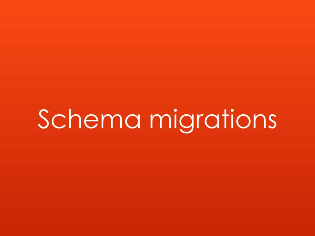 Schema migrations
