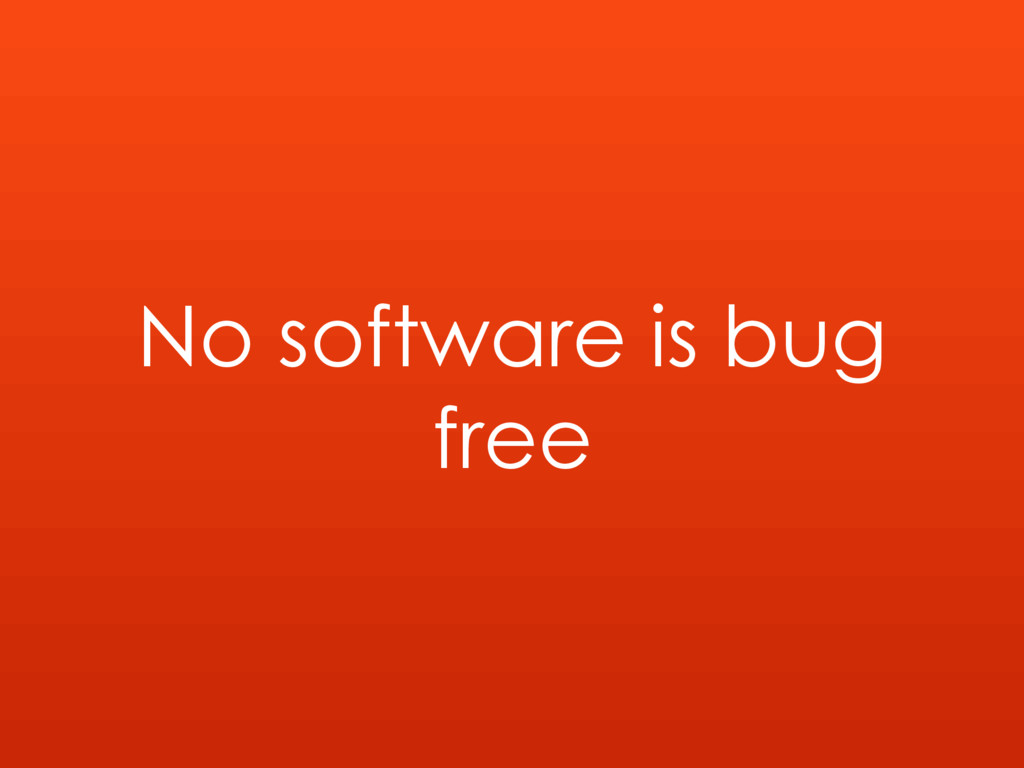 No software is bug free