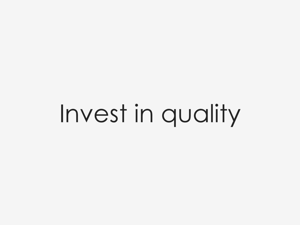 Invest in quality