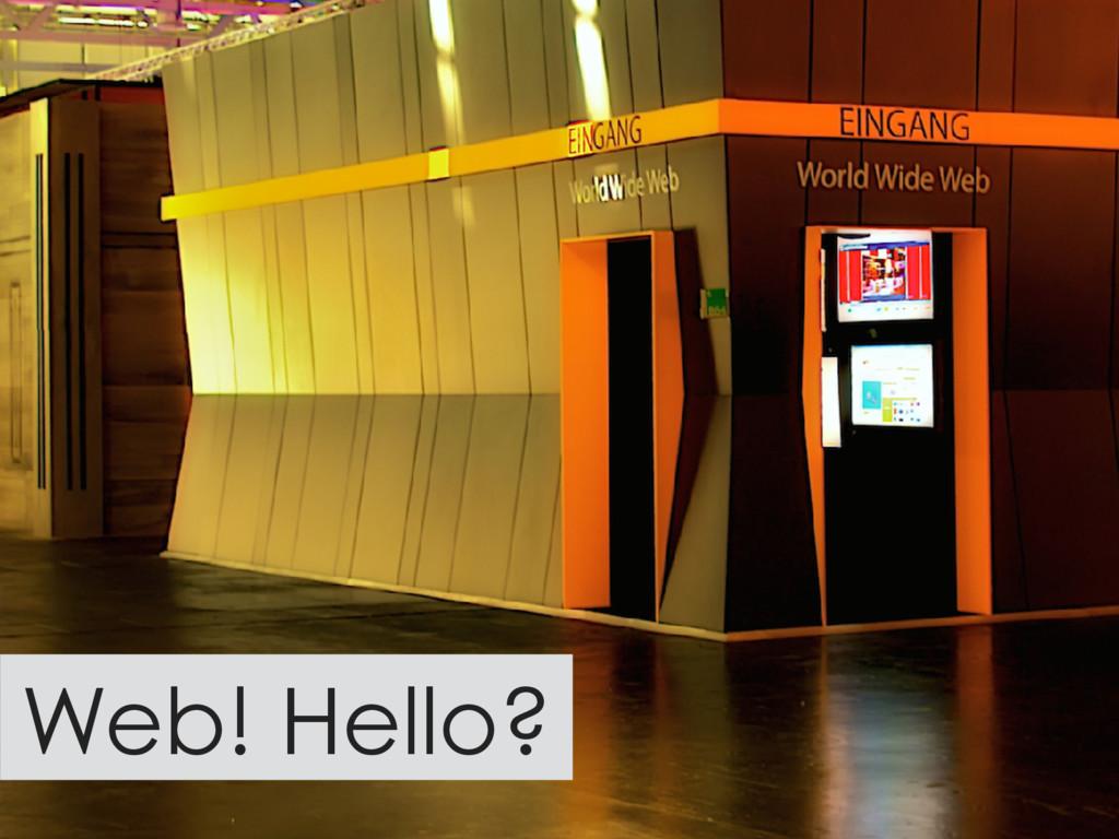 Web! Hello?