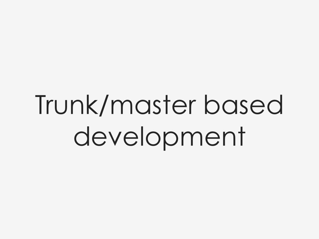 Trunk/master based development